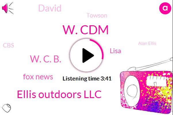 W. Cdm,Ellis Outdoors Llc,W. C. B.,Fox News,FOX,Lisa,David,Towson,CBS,Alan Ellis,W. C. B. M.,Dallas,James,California,America,Columbia,Annapolis,W. C. B. M. Kim Commando