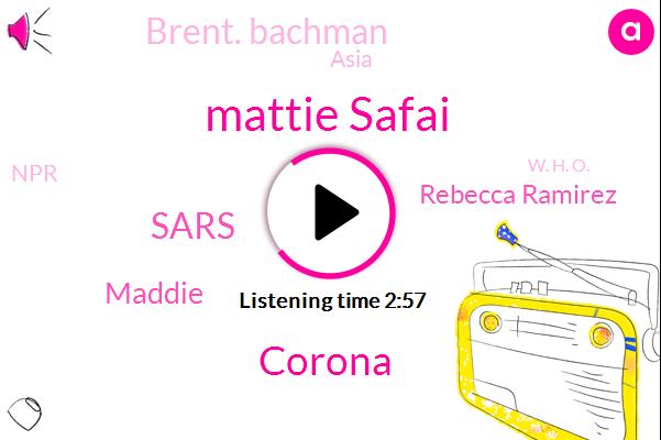 Mattie Safai,Corona,Sars,Maddie,Rebecca Ramirez,Brent. Bachman,Asia,NPR,W. H. O.
