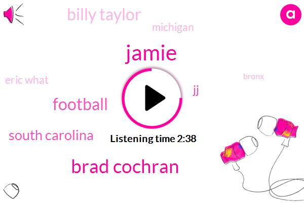Jamie,Brad Cochran,Football,South Carolina,Billy Taylor,Michigan,JJ,Eric What,Bronx,Oakland County,Sammy