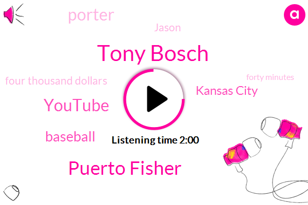 Tony Bosch,Puerto Fisher,Youtube,Baseball,Kansas City,Porter,Jason,Four Thousand Dollars,Forty Minutes