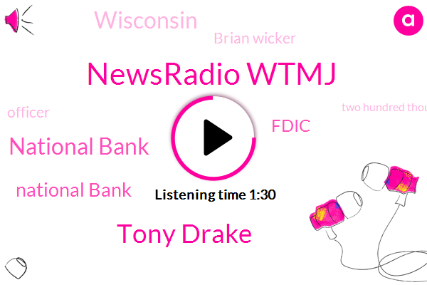 Newsradio Wtmj,Tony Drake,National Bank,Fdic,Wisconsin,Brian Wicker,Officer,Two Hundred Thousand Dollar,Twenty Five Percent,Nine Nine Percent,Thirty Percent,Fifteen Year
