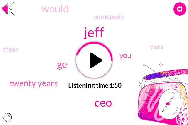 Jeff,CEO,GE,Twenty Years