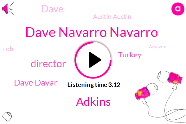 Dave Navarro Navarro,Adkins,Director,Dave Davar,Turkey,Dave,Austin Austin,ROB,Amazon,Yahoo,Susan,Twenty Five Years,Seventy Dollars