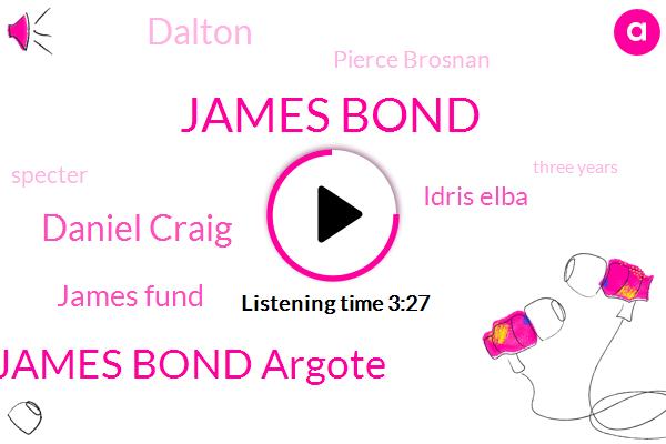 James Bond,James Bond Argote,Daniel Craig,James Fund,Idris Elba,Dalton,Pierce Brosnan,Specter,Three Years,Five Years,Four Years,Six Years