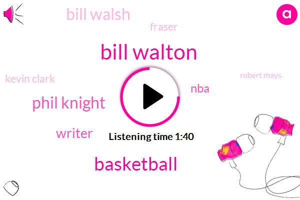 Bill Walton,Basketball,Phil Knight,Writer,NFL,NBA,Bill Walsh,Fraser,Kevin Clark,Robert Mays,GM,Mike