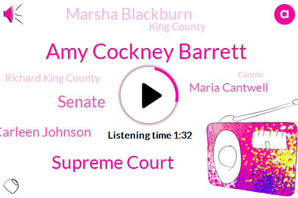 Amy Cockney Barrett,Supreme Court,Carleen Johnson,Senate,Maria Cantwell,Marsha Blackburn,King County,Richard King County,Cuomo,Suzanne Francaise,Matthew Slate,White House