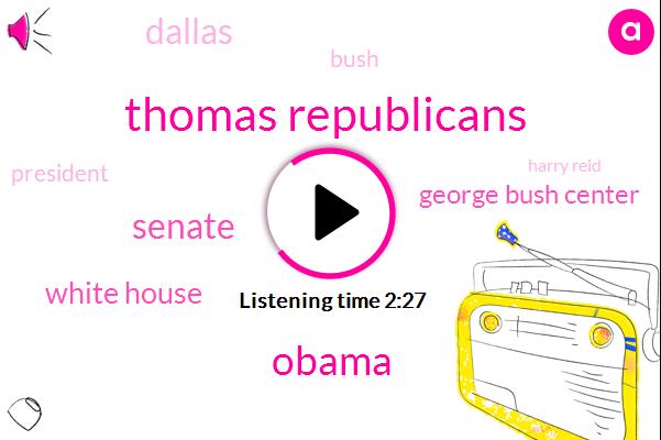 Thomas Republicans,Senate,Barack Obama,White House,George Bush Center,Dallas,Bush,President Trump,Harry Reid,Oreo,SMU,George Bush Oval