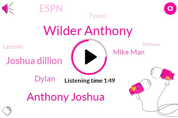 Wilder Anthony,Anthony Joshua,Joshua Dillion,Dylan,Mike Man,Espn,Boxing,Tyson,Leeann,Williams