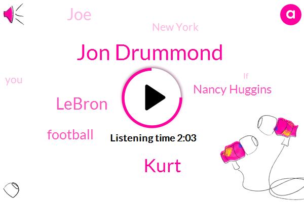 Jon Drummond,Kurt,Lebron,Football,Nancy Huggins,JOE,New York
