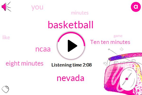 Basketball,Nevada,Ncaa,Eight Minutes,Ten Ten Minutes