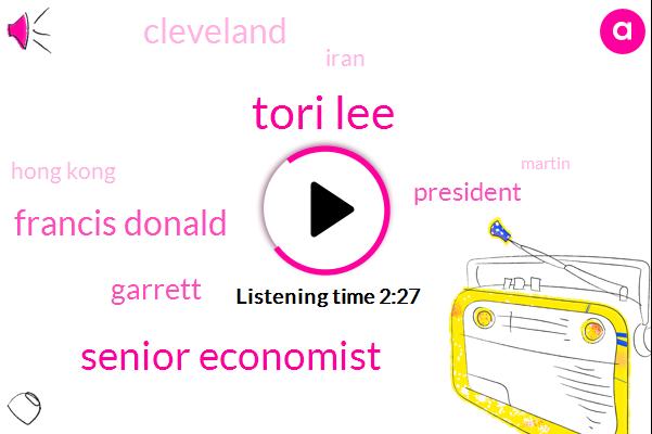 Tori Lee,Bloomberg,Senior Economist,Francis Donald,Garrett,President Trump,Cleveland,Iran,Hong Kong,Martin,Howlett,Loretta Mestre,FED,David,France,Oregon,Unemployment Rate
