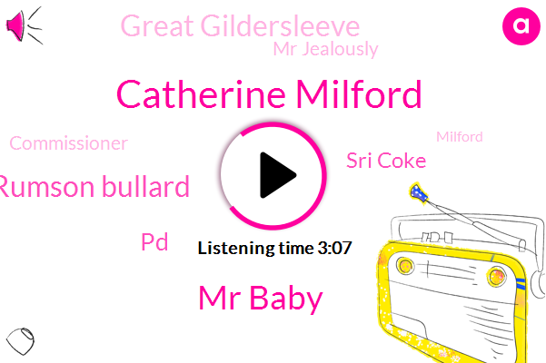 Catherine Milford,Mr Baby,Rumson Bullard,PD,Sri Coke,Great Gildersleeve,Mr Jealously,Commissioner,Milford,PV,Grass Lake,Caffeine,Malvern,Cain