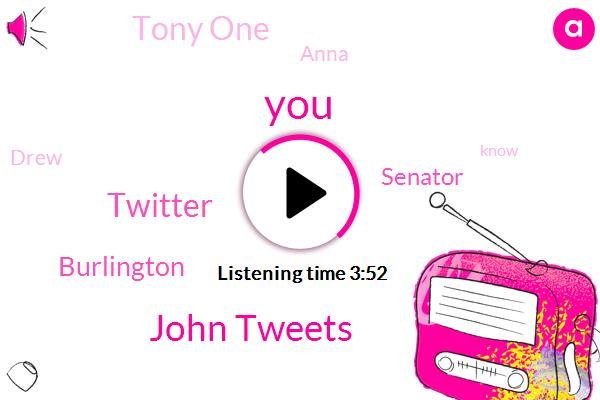 John Tweets,Twitter,Burlington,Senator,Tony One,Anna,Drew