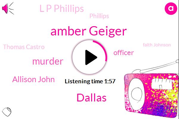 Amber Geiger,Murder,Allison John,Dallas,Officer,L P Phillips,Phillips,Thomas Castro,Faith Johnson,Bolton,Attorney,Louisiana,Seventy One Degrees