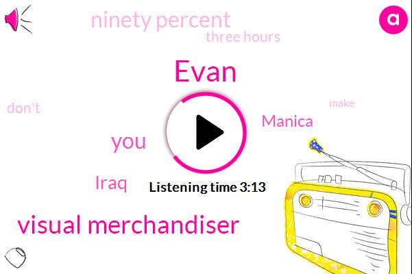 Evan,Visual Merchandiser,Iraq,Manica,Ninety Percent,Three Hours