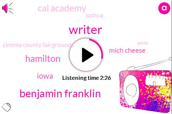 Writer,Benjamin Franklin,Hamilton,Iowa,Mich Cheese,Cal Academy,Joshua,Cinema County Fairgrounds,Jamie,Isaacson,Wiggs,Six Years,45Minute,One Yard