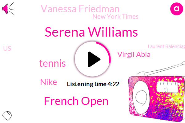Serena Williams,French Open,Nike,Tennis,Virgil Abla,Vanessa Friedman,New York Times,United States,Laurent Balenciaga,Shits Creek,Chief Sustainability Officer,Abbo,Carryings,Stammheim