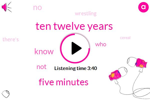 Ten Twelve Years,Five Minutes
