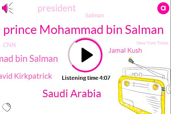 Prince Mohammad Bin Salman,Saudi Arabia,Mohammad Bin Salman,David Kirkpatrick,Jamal Kush,President Trump,Salman,CNN,New York Times,LO,Istanbul,Middle East,Anderson,G.,Egypt,Turkey,Dave,JAY