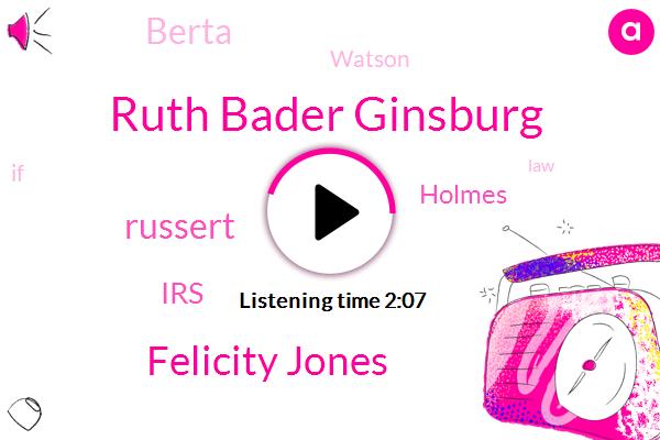 Ruth Bader Ginsburg,Felicity Jones,Russert,IRS,Holmes,Berta,Watson