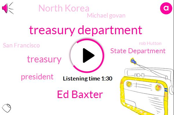 Bloomberg,Treasury Department,Ed Baxter,Treasury,President Trump,State Department,North Korea,Michael Govan,San Francisco,Rob Hutton,EU,UK