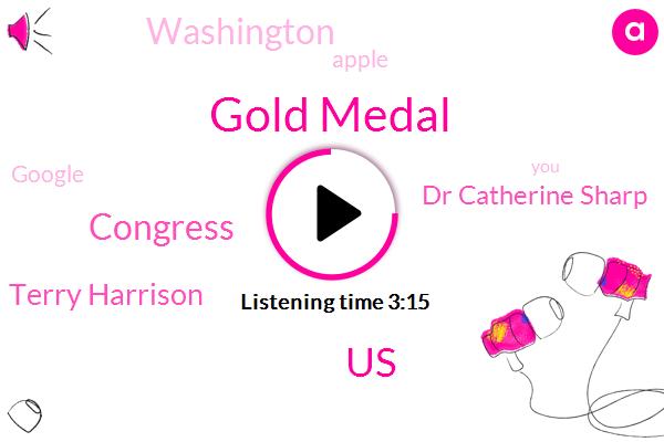 Gold Medal,United States,Congress,Terry Harrison,Dr Catherine Sharp,Washington,Apple,Google