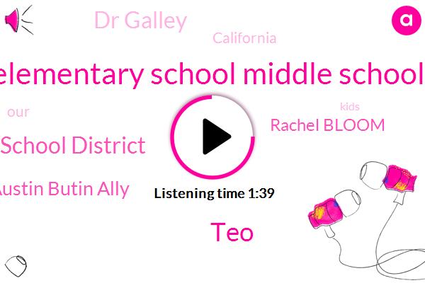 Elementary School Middle School,TEO,Unified School District,Austin Butin Ally,Rachel Bloom,Dr Galley,California