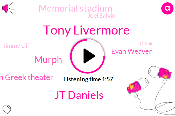 Tony Livermore,Jt Daniels,Murph,Calvin Greek Theater,Evan Weaver,Memorial Stadium,Joel Salvin,Jimmy Cliff,Dibble,USC,Wilcox,Jerry,Justin,Eight Slug