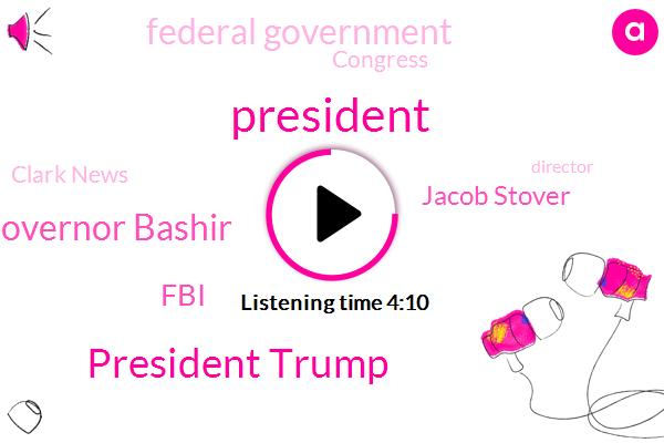 President Trump,Governor Bashir,FBI,Jacob Stover,Federal Government,Congress,ABC,Clark News,Director,House Of Representatives,Ryan Clark,Abc News,Jim Mcgovern,United States,Ohio State Park,Donald Trump,Tom Cole