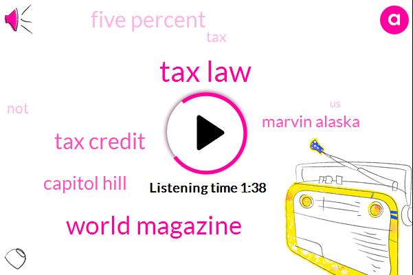 Tax Law,World Magazine,Tax Credit,Capitol Hill,Marvin Alaska,Five Percent