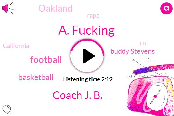 A. Fucking,Coach J. B.,Football,Basketball,Buddy Stevens,Oakland,Rape,California,J. B.