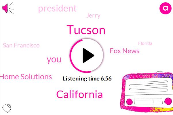Tucson,California,Tucson Home Solutions,Fox News,President Trump,Jerry,San Francisco,Florida,France,Arizona,Rick Scott,Simon Owen,Senate,GOP,American Military Cemetery,Bob Zak Meyer,Sarande,Karen Liq