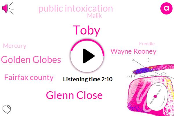 Toby,Glenn Close,Golden Globes,Fairfax County,Wayne Rooney,Public Intoxication,Malik,Mercury,Freddie,Charles Thomas,Dulles,Vegas,Hollywood,Thirty Two Degrees,Five Dollar