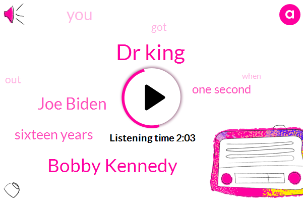 Dr King,Bobby Kennedy,Joe Biden,Sixteen Years,One Second