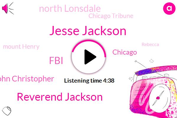 Jesse Jackson,Reverend Jackson,John Christopher,FBI,Chicago,North Lonsdale,Chicago Tribune,Mount Henry,Rebecca,North Lauderdale,Officer,Woodson,Frederick Duales,President Trump,Twenty One Acres
