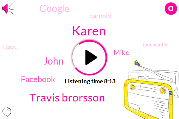 Karen,Travis Brorsson,John,Facebook,Mike,Google,Darnold,Dave,Four Months,One Ninety Two Hundred Pounds,Twenty Percent,Eight Percent,Six One Hour,Five Percent,Ten Minutes,Ten Pounds