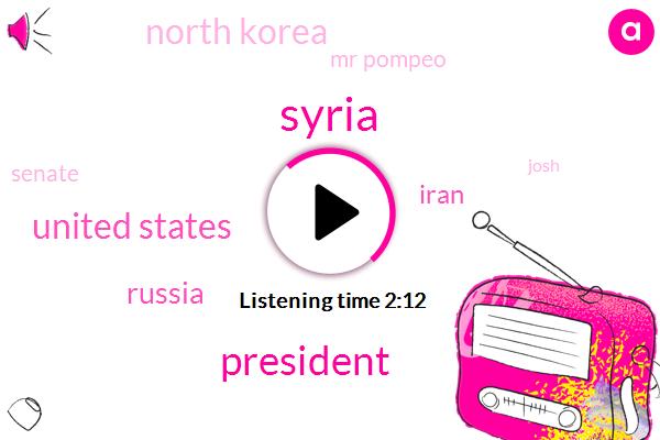 Syria,President Trump,United States,Russia,Iran,North Korea,Mr Pompeo,Senate,Josh,Kim Jong Un