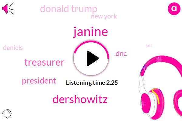 Janine,Dershowitz,Treasurer,President Trump,DNC,Donald Trump,New York,Daniels,SNL,Hillary,Thirty Thousand Thousand Dollars