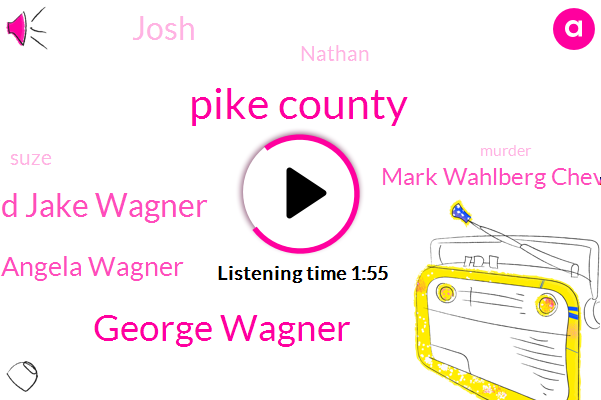 Pike County,George Wagner,Edward Jake Wagner,Angela Wagner,Mark Wahlberg Chevrolet,Josh,Nathan,Suze,Murder,Attorney,Two Years,Twenty Seconds,One Minute