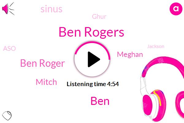 Ben Rogers,BEN,Hollywood,Ben Roger,Mitch,Meghan,Sinus,Ghur,ASO,Jackson,G. E. O. D. U. C.,John,Two Minutes,Milk