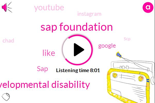 Sap Foundation,Developmental Disability,SAP,Google,Youtube,Instagram,Chad,SCP,Alex,Official