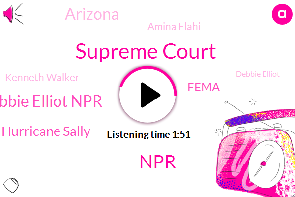 Supreme Court,NPR,Debbie Elliot Npr,Hurricane Sally,Fema,Arizona,Amina Elahi,Kenneth Walker,Debbie Elliot,Taylor,Escambia County,Vice Chair,Louisville,Northwest Florida,Airbnb,Pensacola