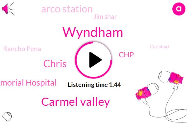 Wyndham,Carmel Valley,Chris,Scripps Memorial Hospital,CHP,Arco Station,Jim Shar,Rancho Pena,Carlsbad,Eighty Feet