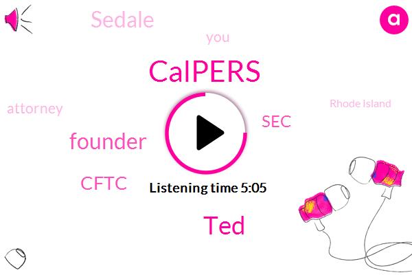 Calpers,TED,Founder,Cftc,SEC,Sedale,Attorney,Rhode Island,Thirty Million Dollars,One Trillion Dollars,Twenty Years,Eight Years