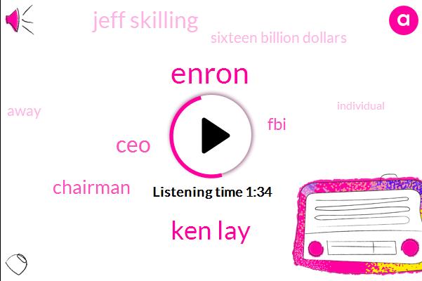 Enron,Ken Lay,CEO,Chairman,FBI,Jeff Skilling,Sixteen Billion Dollars