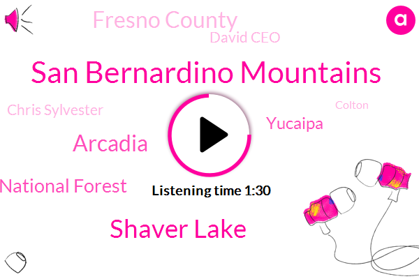 San Bernardino Mountains,Shaver Lake,Arcadia,Sierra National Forest,Yucaipa,Fresno County,David Ceo,Chris Sylvester,Colton,Ontario