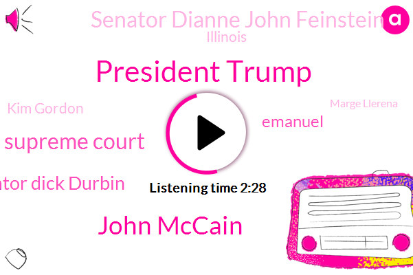 President Trump,John Mccain,Supreme Court,Senator Dick Durbin,Emanuel,Senator Dianne John Feinstein,Illinois,Kim Gordon,Marge Llerena,China,Vice President,Eric Patillo,Laurino,Kavanagh,Blue Island,WGN,Indiana,Pence