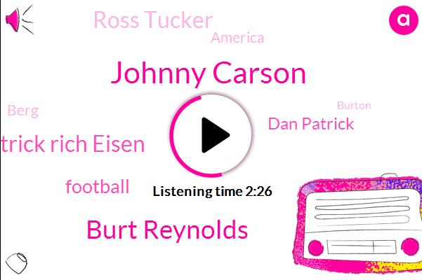 Johnny Carson,Burt Reynolds,Dan Patrick Rich Eisen,Football,Dan Patrick,Ross Tucker,America,Berg,Burton,SAN,Shea,Sandler,Irving,Cowboys,Santa