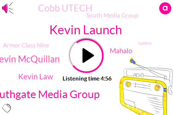 Kevin Launch,Dot Southgate Media Group,Kevin Mcquillan,Kevin Law,Mahalo,Cobb Utech,South Media Group,Armor Class Nine,Twitter,League,Magika,Lisbon,Hall,Five Hundred Pounds,Eighteen Inches,Thirty Percent
