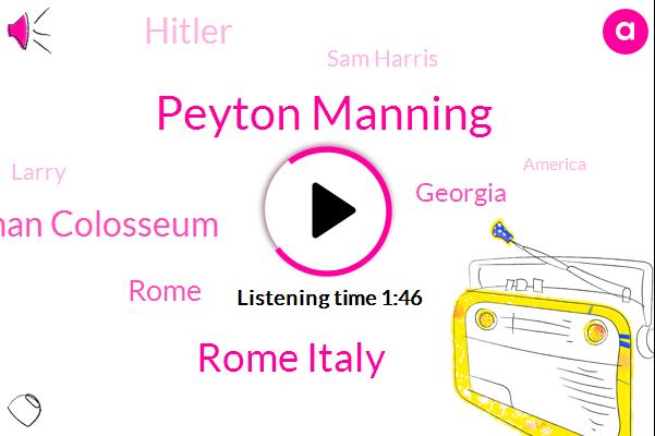 Peyton Manning,Rome Italy,La Coliseum Foti Roman Colosseum,Rome,Georgia,Hitler,Sam Harris,Larry,America,Official,Two Minute